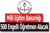 Milli Eğitim Bakanlığı 500 Engelli Öğretmen Alacak